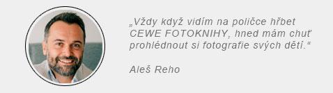 Aleš Reho: Vždy, když vidím na poličce hřbet CEWE FOTOKNIHY, hned mám chuť prohlédnout si fotografie svýxch dětí.