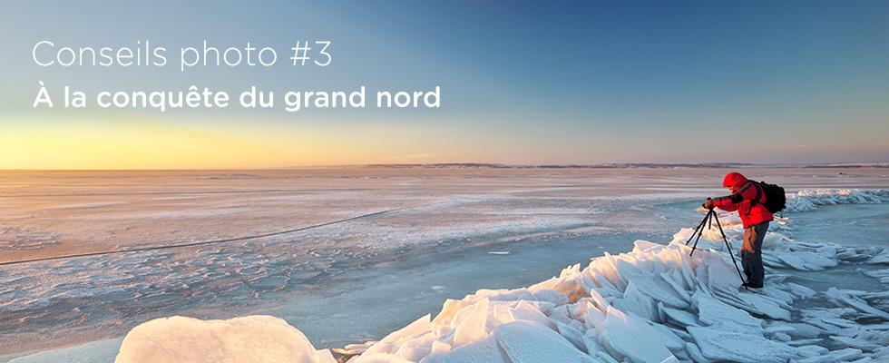 Conseils photo #3: À la conquête du grand nord