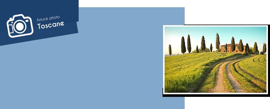 Astuce photographique Toscane